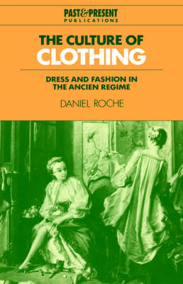 The Culture of Clothing: Dress and Fashion in the Ancien Regime - Past and Present Publications (Paperback)