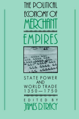The Political Economy of Merchant Empires: State Power and World Trade, 1350-1750 - Studies in Comparative Early Modern History (Paperback)