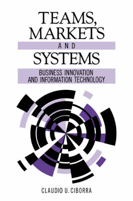 Teams, Markets and Systems: Business Innovation and Information Technology (Paperback)