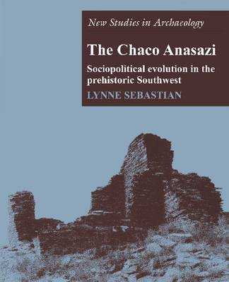 The Chaco Anasazi: Sociopolitical Evolution in the Prehistoric Southwest - New Studies in Archaeology (Paperback)