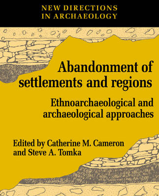The Abandonment of Settlements and Regions: Ethnoarchaeological and Archaeological Approaches - New Directions in Archaeology (Paperback)
