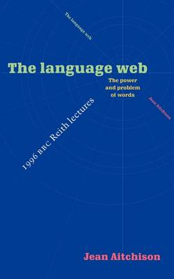 The Language Web: The Power and Problem of Words - The 1996 BBC Reith Lectures (Paperback)