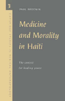 Medicine and Morality in Haiti: The Contest for Healing Power - Cambridge Studies in Medical Anthropology 3 (Paperback)