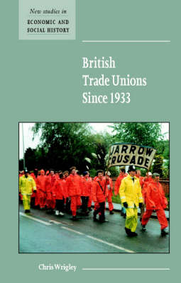 British Trade Unions since 1933 - New Studies in Economic and Social History 46 (Paperback)