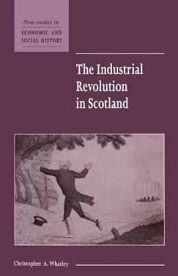 The Industrial Revolution in Scotland - New Studies in Economic and Social History 30 (Paperback)
