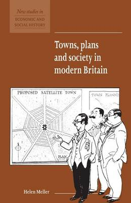 Towns, Plans and Society in Modern Britain - New Studies in Economic and Social History 31 (Paperback)