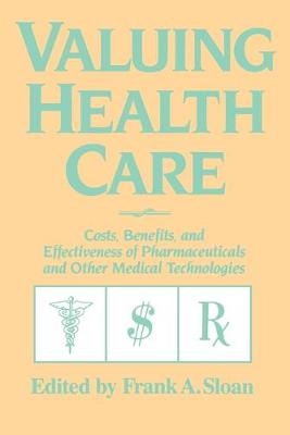 Valuing Health Care: Costs, Benefits, and Effectiveness of Pharmaceuticals and Other Medical Technologies (Paperback)