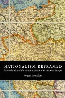 Nationalism Reframed: Nationhood and the National Question in the New Europe (Paperback)