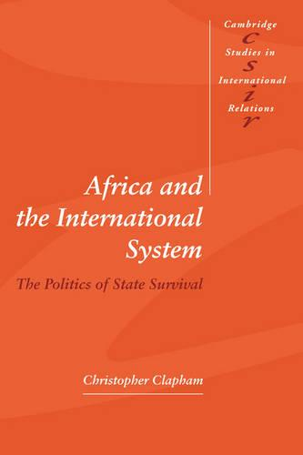 Africa and the International System: The Politics of State Survival - Cambridge Studies in International Relations 50 (Paperback)