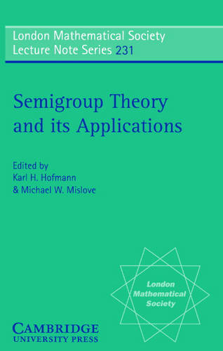 Semigroup Theory and its Applications: Proceedings of the 1994 Conference Commemorating the Work of Alfred H. Clifford - London Mathematical Society Lecture Note Series 231 (Paperback)