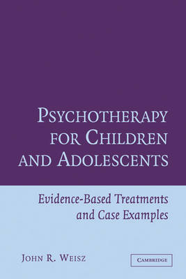 Psychotherapy for Children and Adolescents: Evidence-Based Treatments and Case Examples (Paperback)
