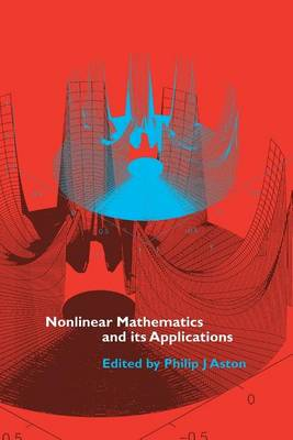 Nonlinear Mathematics and its Applications: Proceedings of the EPSRC Postgraduate Spring School in Applied Nonlinear Mathematics, University of Surrey, 1995 (Paperback)
