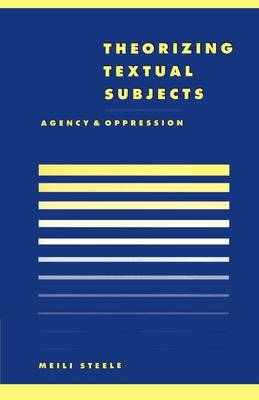 Literature, Culture, Theory: Theorising Textual Subjects: Agency and Oppression Series Number 21 (Paperback)