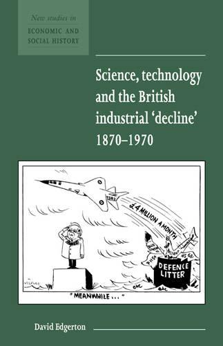 Science, Technology and the British Industrial 'Decline', 1870-1970 - New Studies in Economic and Social History 29 (Paperback)