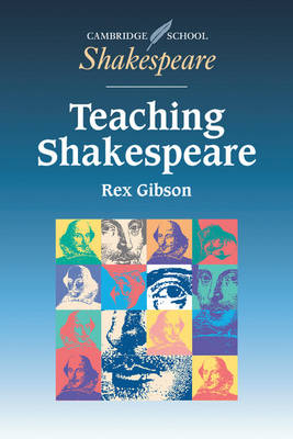 Teaching Shakespeare: A Handbook for Teachers - Cambridge School Shakespeare (Paperback)