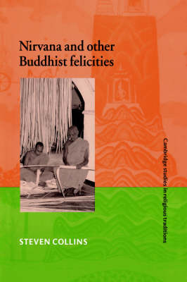 Cambridge Studies in Religious Traditions: Nirvana and Other Buddhist Felicities Series Number 12 (Paperback)