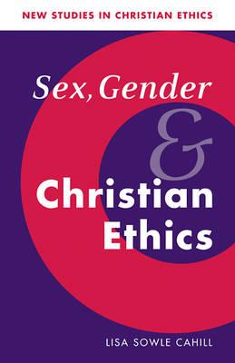 Sex, Gender, and Christian Ethics - New Studies in Christian Ethics 9 (Paperback)