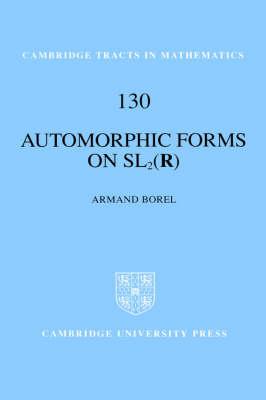 Automorphic Forms on SL2 (R) - Cambridge Tracts in Mathematics 130 (Hardback)