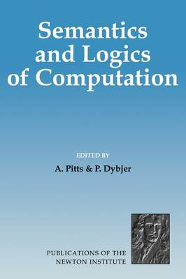 Publications of the Newton Institute: Semantics and Logics of Computation Series Number 14 (Hardback)