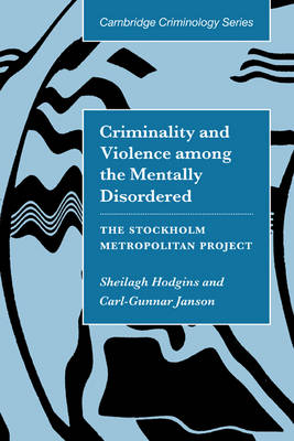 Cambridge Studies in Criminology: Criminality and Violence among the Mentally Disordered: The Stockholm Metropolitan Project (Hardback)