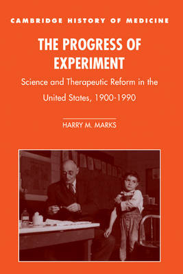 The Progress of Experiment: Science and Therapeutic Reform in the United States, 1900-1990 - Cambridge Studies in the History of Medicine (Hardback)