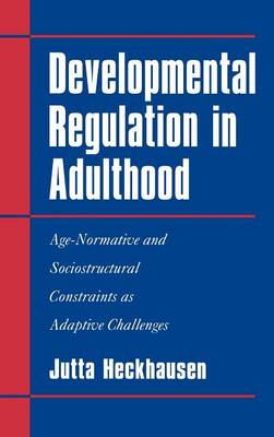 Developmental Regulation in Adulthood: Age-Normative and Sociostructural Constraints as Adaptive Challenges (Hardback)