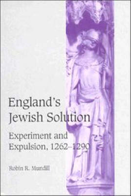 Cambridge Studies in Medieval Life and Thought: Fourth Series: England's Jewish Solution: Experiment and Expulsion, 1262-1290 Series Number 37 (Hardback)