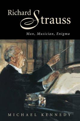 Richard Strauss: Man, Musician, Enigma (Hardback)