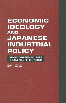 Economic Ideology and Japanese Industrial Policy: Developmentalism from 1931 to 1965 (Hardback)