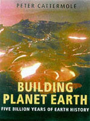 Building Planet Earth: Five Billion Years of Earth History (Hardback)