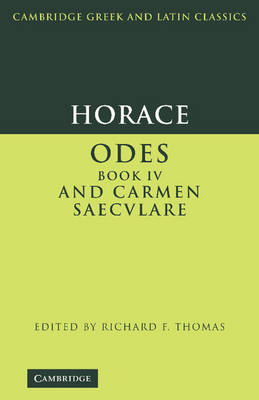 Horace: Odes IV and Carmen Saeculare - Cambridge Greek and Latin Classics (Hardback)