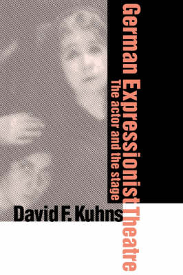German Expressionist Theatre: The Actor and the Stage (Hardback)