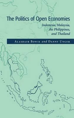 The Politics of Open Economies: Indonesia, Malaysia, the Philippines, and Thailand - Cambridge Asia-Pacific Studies (Hardback)