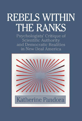Rebels within the Ranks: Psychologists' Critique of Scientific Authority and Democratic Realities in New Deal America - Cambridge Studies in the History of Psychology (Hardback)