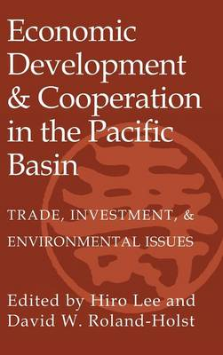 Economic Development and Cooperation in the Pacific Basin: Trade, Investment, and Environmental Issues (Hardback)