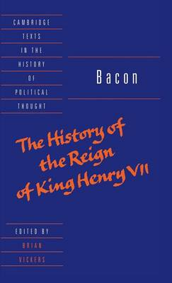 Bacon: The History of the Reign of King Henry VII and Selected Works - Cambridge Texts in the History of Political Thought (Hardback)