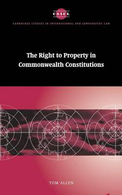 The Right to Property in Commonwealth Constitutions - Cambridge Studies in International and Comparative Law 11 (Hardback)