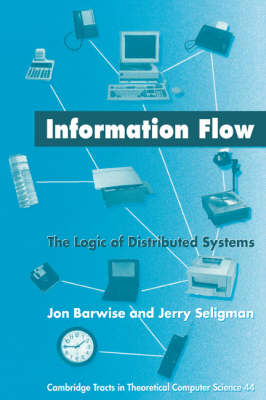 Information Flow: The Logic of Distributed Systems - Cambridge Tracts in Theoretical Computer Science 44 (Hardback)