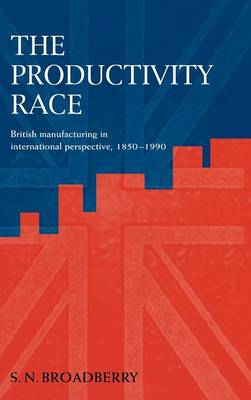 The Productivity Race: British Manufacturing in International Perspective, 1850-1990 (Hardback)