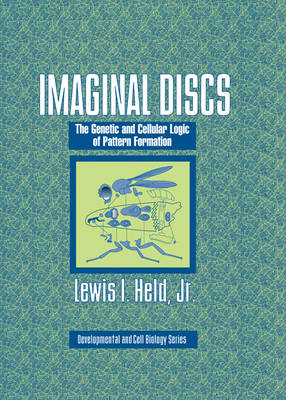 Imaginal Discs: The Genetic and Cellular Logic of Pattern Formation - Developmental and Cell Biology Series 39 (Hardback)