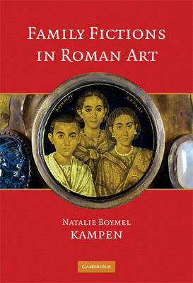 Family Fictions in Roman Art: Essays on the Representation of Powerful People (Hardback)