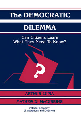 Political Economy of Institutions and Decisions: The Democratic Dilemma: Can Citizens Learn What They Need to Know? (Hardback)