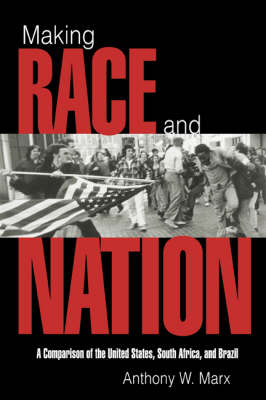 Making Race and Nation: A Comparison of South Africa, the United States, and Brazil - Cambridge Studies in Comparative Politics (Hardback)