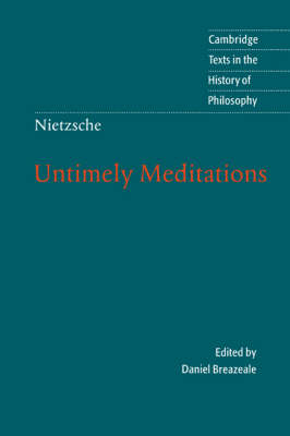 Cambridge Texts in the History of Philosophy: Nietzsche: Untimely Meditations (Hardback)