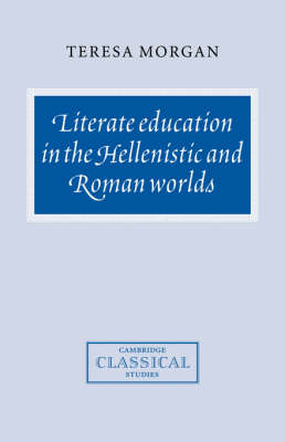 Literate Education in the Hellenistic and Roman Worlds - Cambridge Classical Studies (Hardback)