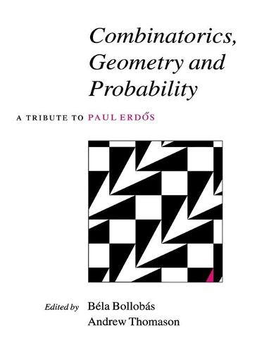 Combinatorics, Geometry and Probability: A Tribute to Paul Erdoes (Hardback)