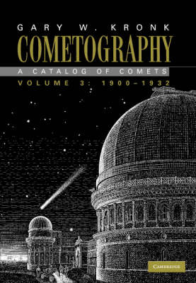 Cometography: Volume 3, 1900-1932: A Catalog of Comets - Cometography (Hardback)