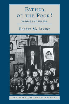Father of the Poor?: Vargas and his Era - New Approaches to the Americas (Paperback)