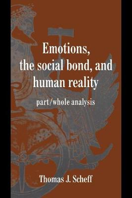 Studies in Emotion and Social Interaction: Emotions, the Social Bond, and Human Reality: Part/Whole Analysis (Paperback)