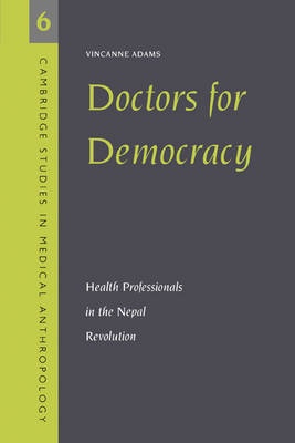 Doctors for Democracy: Health Professionals in the Nepal Revolution - Cambridge Studies in Medical Anthropology 6 (Paperback)